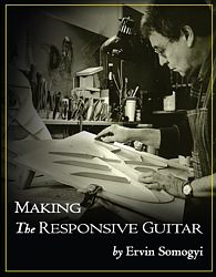 Ervin Somogyi, Making the Responsive Guitar, Volume Two